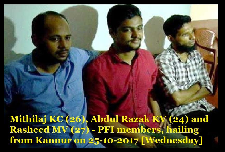 Mithilaj KC, Abdul Razak KV and Rasheed MV - PFI members,from Kannur on 25-10-2017